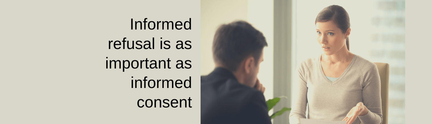 Informed consent and informed refusal