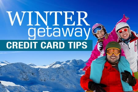 Is Your Credit Card Ready for Your Winter Getaway?