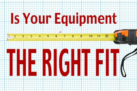 Is Your Equipment the Right Fit?