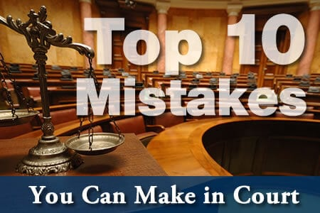 Top 10 Mistakes You Can Make in Court