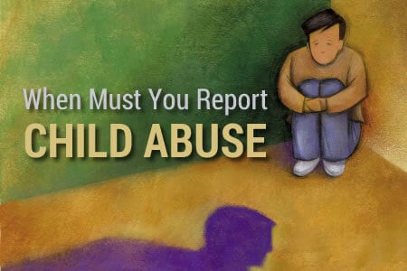 When Must You Report Child Abuse?
